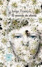 el mundo de afuera (premio alfaguara de novela 2014) (ebook)-jorge franco-9788420417561