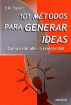 101 metodos para generar ideas: como estimular la creatividad (3ª ed.)-p.r. foster-9788423419661