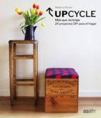 upcycle: mas que reciclaje: 24 proyectos diy para el hogar-rebecca proctor-9788425228261
