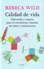 calidad de vida: educacion y respeto para el crecimiento interior de niños y adolescentes rebeca wild 9788425423161