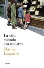 la vida cuando era nuestra (ebook)-marian izaguirre-9788426422361