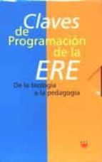 claves de programacion de la ere: de la teologia a la pedagogia ( 3 vols.) contiene: i, el area de religion en la logse; ii, claves curricularesde la reforma; iii, claves teologicas de la ere 9788428815161