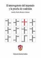 interrogatorio del imputado y la prueba de confesion aurelia maria romero coloma 9788429015461