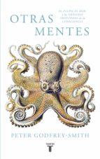 otras mentes: el pulpo, el mar y los origenes profundos de la consciencia-peter godfrey-smith-9788430619061
