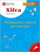 El libro de Xifra multiplicació i divisió per una xifra: primaria 3º autor VV.AA. DOC!