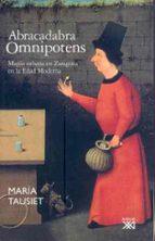 abracadabra omnipotens: magia urbana en zaragoza en la edad moder na maria tausiet 9788432312861