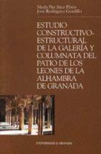 estudio constructivo-estructural de la galeria y columnata del pa tio de los leones de la alhambra de granada-jose manuel rodriguez gordillo-maria paz saez perez-9788433832061