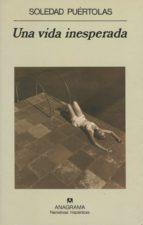 una vida inesperada (3ª ed.) soledad puertolas 9788433910561