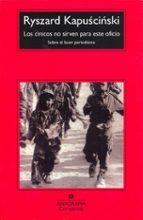 los cinicos no sirven para este oficio: sobre el buen periodismo (8ª ed.) ryszard kapuscinski 9788433967961