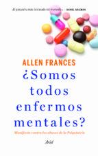 ¿somos todos enfermos mentales?: manifiesto contra los abusos de la psiquiatria allen frances 9788434414761