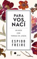 para vos naci: un mes con teresa de jesus-espido freire-9788434419261
