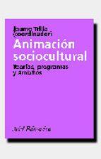 animacion sociocultural: teorias, programas y ambitos jaume trilla bernet 9788434426061