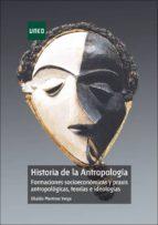 historia de la antropologia: formaciones socioeconomicas y praxis antropologicas, teorias e ideologias-ubaldo martinez veiga-9788436260861