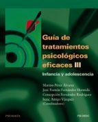 guia de tratamientos psicologicos eficaces (t. iii): infancia y a dolescencia-marino perez alvarez-9788436818161