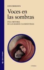 voces en las sombras: una historia de las radios clandestinas-luis zaragoza fernandez-9788437636061