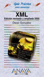 xml (edicion revisada y ampliada 2005) (guia practica para usuari os)-oscar gonzalez-9788441518261