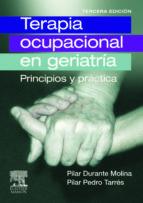 terapia ocupacional en geriatria: principios y practica (3ª ed.) pilar durante molina pilar pedro tarres 9788445820261
