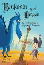 la varita magica y el poder de la espada (benjamin y el dragon)-mike zarb-robin gold-9788448830861