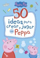 50 ideas para crear y jugar con peppa 9788448849061