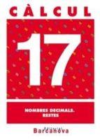 El libro de Càlcul 17. nombres decimals. restes (cataluña) autor VV.AA. DOC!