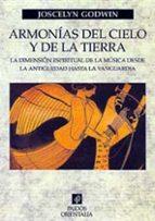 armonias del cielo y de la tierra, la dimension espiritual de la musica desde la antigüedad hasta la vanguardia-joscelyn godwin-9788449309861