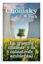 la guerra nuclear y la catástrofe ambiental (ebook)-noam chomsky-laray polk-9788449328961