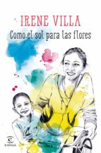 como el sol para las flores-irene villa-9788467045161