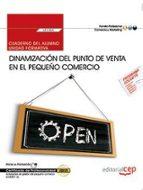 El libro de (Uf2383) cuaderno del alumno. dinamización del punto de venta en el pequeño comercio. certificados de profesionalidad. autor VV.AA. TXT!