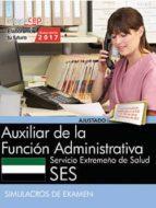 auxiliar de la función administrativa. servicio extremeño de salud. simulacros de examen-9788468178561