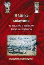 el asiático cartagenero: su creación y evolución hacia la excelen cia-francisco a. rosas-9788469737361