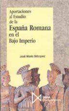 aportaciones al estudio de la españa romana en el bajo imperio-jose maria blazquez martinez-9788470902161