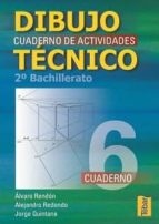 dibujo tecnico 2º (bachillerato): cuaderno de actividades 6 alvaro rendon alejandro redondo jorge quintana 9788473601061