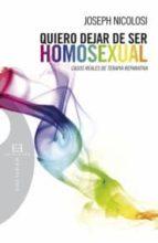 quiero dejar de ser homosexual: casos reales de terapia reparativ a joseph nicolosi 9788474909661
