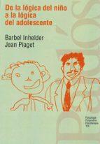de la logica del niño a la logica del adolescente ensayo sobre la construccion de las estructuras operatorias (6ª ed.)-jean piaget-9788475091761