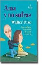 ama y no sufras: como disfrutar plenamente de la vida en pareja-walter riso-9788475777061