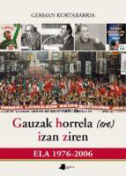 El libro de Gauzak horrela (ere) izan ziren: ela 1976-2006 autor GERMAN KORTABARRIA EPUB!