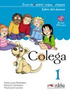 colega (libro 1) (ele para niños de 7 a 10 años. pack libro del a lumno + libro de ejercicios + cd audio) maria luisa hortelano 9788477116561