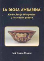 la diosa ambarina: emilio adolfo westphalen y la creacion poetica-jose ignacio uzquiza-9788477234661