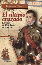 el ultimo cruzado: la vida de don juan de austria (7ª ed.)-louis de wohl-9788482398761