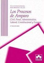 los procesos de amparo: civil, penal, administrativo, laboral, co nstitucional y europeo (2ª ed)-vicente gimeno sendra-9788483422861