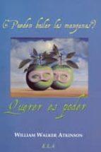 querer es poder: ¿pueden bailar las manzanas? (3ª ed.)-william walker atkinson-9788485895861