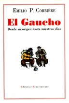 el gaucho desde su origen hasta nuestros dias emilio p. corbiere 9788489371361