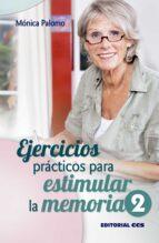ejercicios practicos para estimular la memoria / 2 monica palomo berjaga 9788490231661