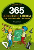 365 juegos de logica que te romperan la cabeza miquel capo 9788490436561