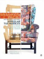 la tapiceria en casa: una guia paso a paso para arreglar tus mueb les y cambiar la decoracion de tu hogar-amanda brown-9788490601761