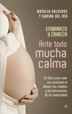 ante todo mucha calma: un libro para vivir sin ansiedad el deseo, los miedos y las emociones de la maternidad-natalia valverde-sabina del rio-9788490606261