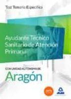 FUNCIONARIOS TECNICOS COMUNIDAD AUTONOMA DE ARAGON. AYUDANTES TÉCNICOS SANITARIOS DE ATENCIÓN PRIMARIA. TEST TEMARIO ESPECIFICO