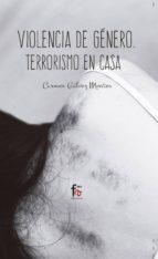 violencia de genero: terrorismo en casa (4ª ed.)-carmen galvez montes-9788491661061