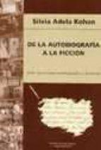 de la autobiografia a la ficcion: entre la escritura autobiografi ca y la novela-silvia adela kohan-9788492310661