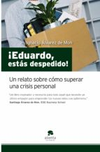 ¡eduardo, estas despedido!: un relato sobre como superar una cris is personal ignacio alvarez de mon 9788492414161